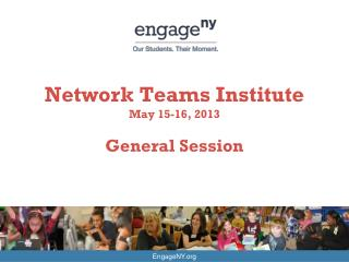 Network Teams Institute May 15-16,  2013 General Session