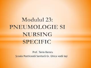 Modulul  23: PNEUMOLOGIE SI NURSING SPECIFIC