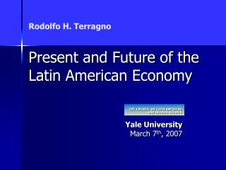 Rodolfo H. Terragno  Present and Future of the Latin American Economy