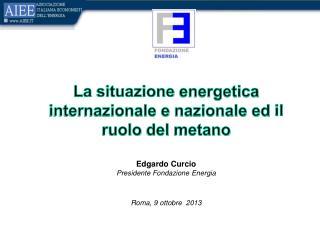 La  situazione energetica internazionale  e  nazionale  ed  il ruolo  del  metano Edgardo Curcio