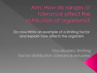 Aim: How do ranges of tolerance affect the distribution of organisms?