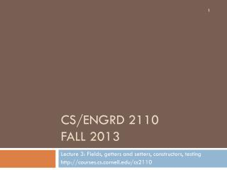 CS/ENGRD 2110 Fall 2013