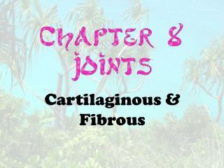 Cartilaginous & Fibrous