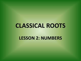 CLASSICAL ROOTS