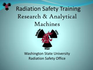 Radiation Safety Training Research  Analytical Machines     Washington State University Radiation Safety Office