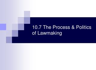 10.7 The Process & Politics of Lawmaking