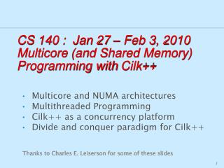 CS 140 :  Jan  27  – Feb 3,  2010 Multicore  (and Shared Memory) Programming with  Cilk ++