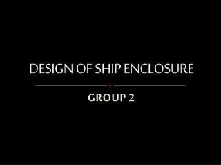 DESIGN OF SHIP ENCLOSURE