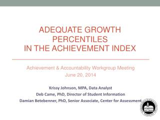 Achievement &  Accountability Workgroup  Meeting  June 20,  2014 Krissy Johnson, MPA, Data Analyst