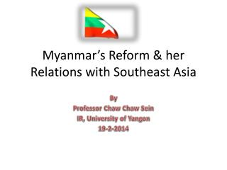 Myanmar's Reform & her Relations with Southeast Asia