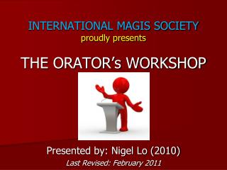 INTERNATIONAL MAGIS SOCIETY proudly presents THE ORATOR's WORKSHOP