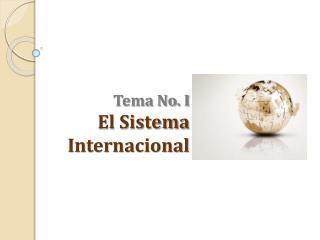 Tema No. I  El Sistema Internacional