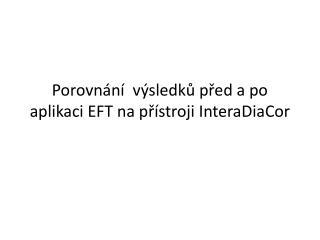 Porovnání  výsledků před a po aplikaci EFT na přístroji  InteraDiaCor