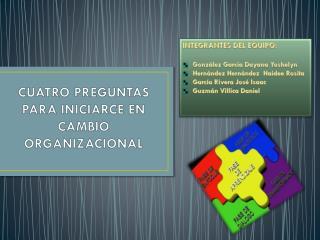 CUATRO PREGUNTAS PARA INICIARCE EN CAMBIO ORGANIZACIONAL