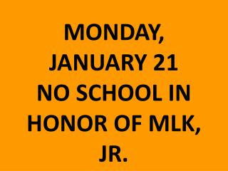 MONDAY, JANUARY 21 NO SCHOOL IN HONOR OF MLK, JR.