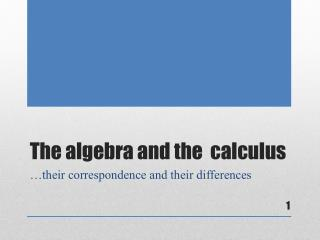 The  a lgebra and the  calculus