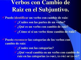 Verbos  con  Cambio  de  Raiz  en el  Subjuntivo .