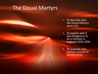 To describe who the Douai Martyrs were (L3)