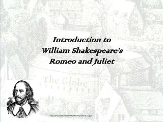 Introduction to  William Shakespeare's  Romeo and Juliet