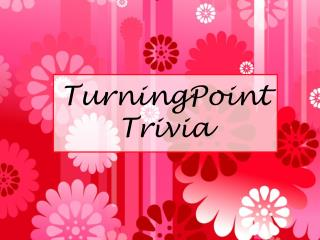 TurningPoint Trivia