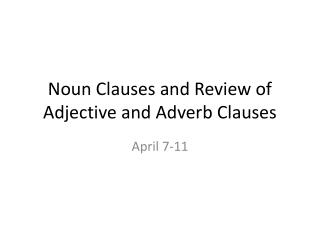 Noun Clauses and Review of Adjective and Adverb Clauses
