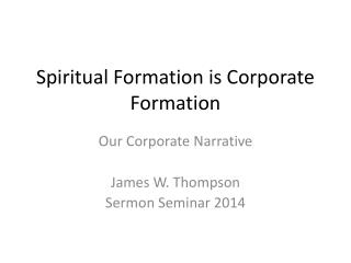 Spiritual Formation is Corporate Formation