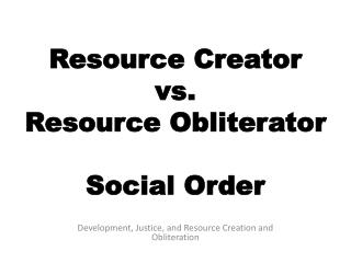 Resource Creator vs. Resource Obliterator Social Order