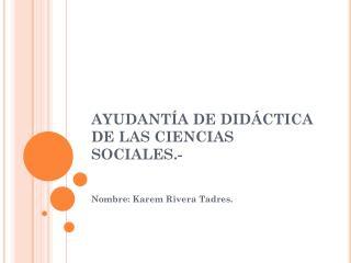 AYUDANTÍA DE DIDÁCTICA DE LAS CIENCIAS SOCIALES.-