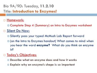 Homework: Complete Step 4 (Summary) on Intro to Enzymes worksheet Silent Do Now: