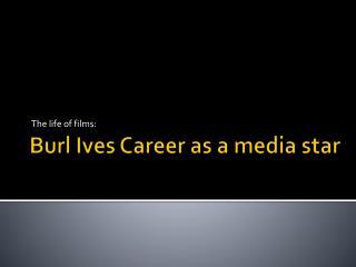 Burl Ives Career as a media star