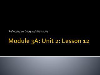 Module 3A: Unit 2: Lesson  12