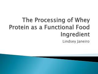 The Processing of Whey Protein as a Functional Food Ingredient