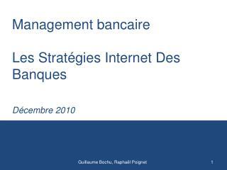 Management bancaire Les  S tratégies  I nternet  D es  B anques