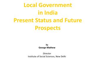 Local Government  in India Present Status and Future Prospects
