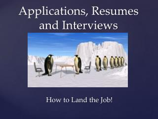 Applications, Resumes and Interviews