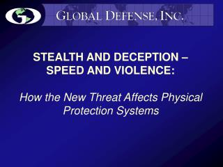 STEALTH AND DECEPTION   SPEED AND VIOLENCE:  How the New Threat Affects Physical Protection Systems