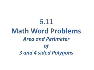 6.11 Math Word Problems Area and Perimeter  of  3 and 4 sided Polygons