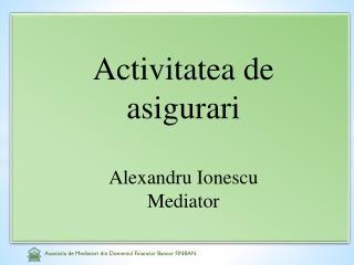 Activitatea  de  asigurari Alexandru Ionescu Mediator