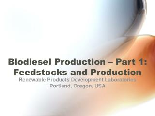 Biodiesel Production   Part 1: Feedstocks and Production
