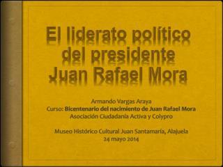 Armando Vargas Araya Curso:  Bicentenario  del nacimiento de Juan Rafael  Mora