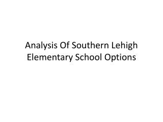 Analysis Of Southern Lehigh Elementary School Options