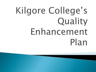 Kilgore College's Quality Enhancement  Plan