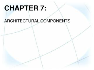 CHAPTER  7: ARCHITECTURAL COMPONENTS
