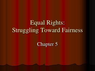 Equal Rights:  Struggling Toward Fairness