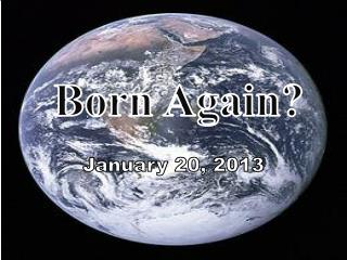 Born Again? January 20, 2013