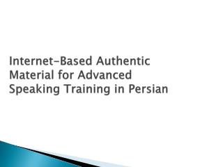 Internet-Based Authentic Material for Advanced Speaking Training in Persian
