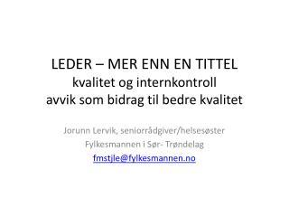 LEDER – MER ENN EN TITTEL k valitet og internkontroll avvik  som bidrag til bedre  kvalitet