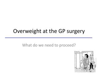 Overweight  at the GP  surgery