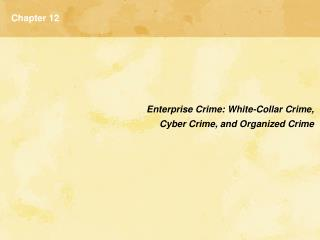Enterprise Crime: White-Collar Crime,  Cyber Crime, and Organized Crime