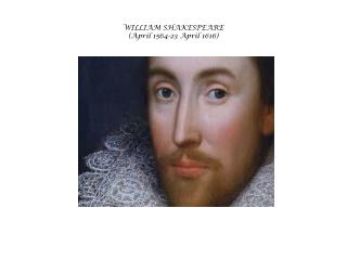 WILLIAM SHAKESPEARE (April 1564-23 April 1616)